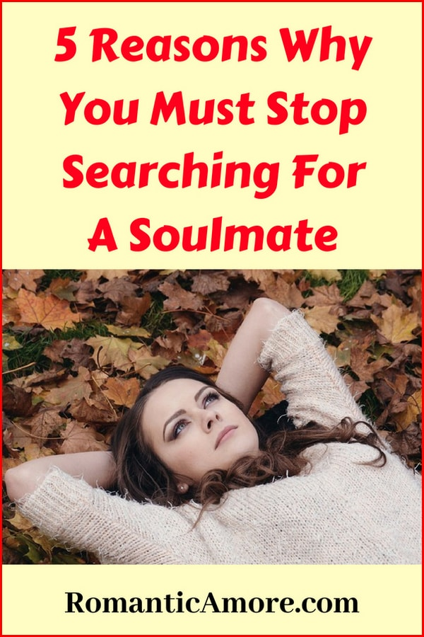 5 reasons why you must stop searching for a soulmate